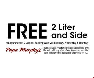 FREE 2 Liter and Side. Faves excluded. Valid at participating locations only. Not valid with any other offers. Coupons cannot be sold, transferred or duplicated. Expires 10-14-17.