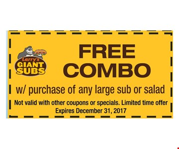 FREE Combo with purchase of any large sub or salad. Not valid with other coupons or specials. Limited time offer. Expires 12-31-17.