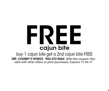 FREE cajun bite buy 1 cajun bite get a 2nd cajun bite FREE. mr. chubby's wings - 904.272.9464 With this coupon. Not valid with other offers or prior purchases. Expires 11-04-17