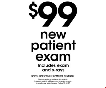 $99 new patient examIncludes exam and x-rays . Discount applies to fee for service patients. Insurance patients will have no out of pocket expense for simplenew patient service. Expires 11-04-17.