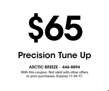 $65 Precision Tune Up. With this coupon. Not valid with other offers or prior purchases. Expires 11-04-17.