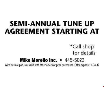 $110* Semi-Annual Tune up Agreement Starting at. Mike Morello Inc.-445-5023 With this coupon. Not valid with other offers or prior purchases. Offer expires 11-04-17