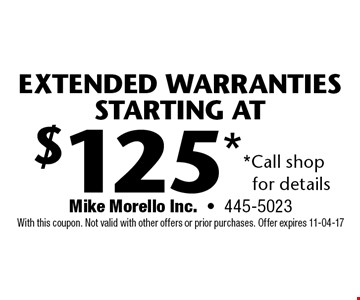 $125* Extended Warranties Starting at. Mike Morello Inc.-445-5023 With this coupon. Not valid with other offers or prior purchases. Offer expires 11-04-17