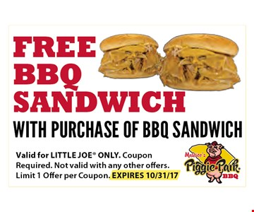 Free BBQ sandwich. With purchase of BBQ sandwich. Valid for LITTLE JOE ONLY. Coupon Required. Not valid with any other offers. Limit 1 Offer per Coupon. EXPIRES 10-31-17
