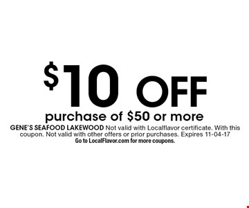 $10 off purchase of $50 or more. gene's seafood lakewood Not valid with Localflavor certificate. With this coupon. Not valid with other offers or prior purchases. Expires 11-04-17Go to LocalFlavor.com for more coupons.