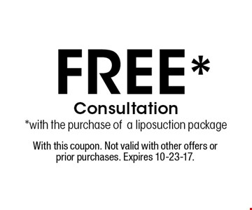 Free* Consultation*with the purchase ofa liposuction package. With this coupon. Not valid with other offers or prior purchases. Expires 10-23-17.