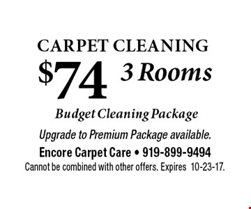 $74   Carpet Cleaning . Upgrade to Premium Package available.Encore Carpet Care - 919-899-9494Cannot be combined with other offers. Expires10-23-17.