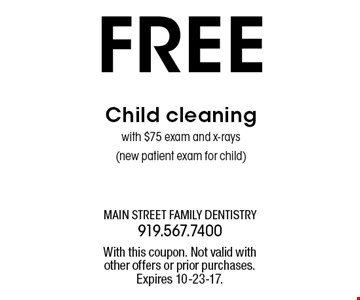 FREE Child cleaningwith $75 exam and x-rays(new patient exam for child). With this coupon. Not valid withother offers or prior purchases.Expires 10-23-17.