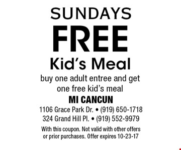 Free Kid's Mealbuy one adult entree and get one free kid's meal. With this coupon. Not valid with other offers or prior purchases. Offer expires 10-23-17