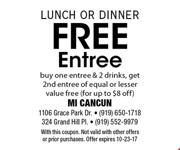 Free Entreebuy one entree & 2 drinks, get 2nd entree of equal or lesser value free (for up to $8 off). With this coupon. Not valid with other offers or prior purchases. Offer expires 10-23-17