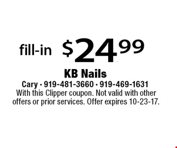 fill-in $24.99. With this Clipper coupon. Not valid with other offers or prior services. Offer expires 10-23-17.