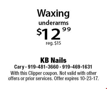 underarms $12.99 reg. $15. With this Clipper coupon. Not valid with other offers or prior services. Offer expires 10-23-17.