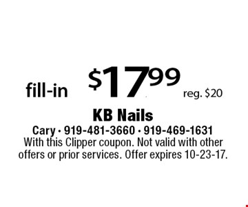 fill-in $17.99 reg. $20. With this Clipper coupon. Not valid with other offers or prior services. Offer expires 10-23-17.