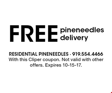 FREE pineneedles delivery. With this Cliper coupon. Not valid with other offers. Expires 10-15-17.