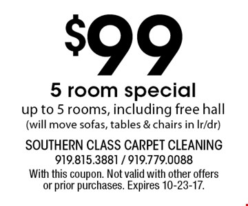 $99 5 room specialup to 5 rooms, including free hall (will move sofas, tables & chairs in lr/dr). With this coupon. Not valid with other offers or prior purchases. Expires 10-23-17.
