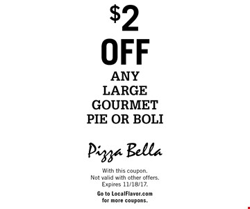$2 OFF any large gourmet pie or boli. With this coupon. Not valid with other offers. Expires 11/18/17.Go to LocalFlavor.com for more coupons.