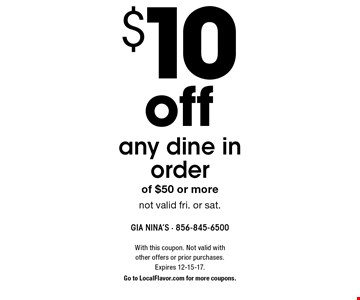 $10 off any dine in order of $50 or more. Not valid fri. or sat. With this coupon. Not valid with other offers or prior purchases. Expires 12-15-17. Go to LocalFlavor.com for more coupons.