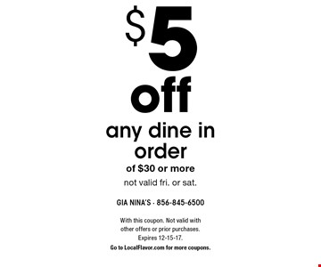 $5 off any dine in order of $30 or more. Not valid fri. or sat. With this coupon. Not valid with other offers or prior purchases. Expires 12-15-17. Go to LocalFlavor.com for more coupons.