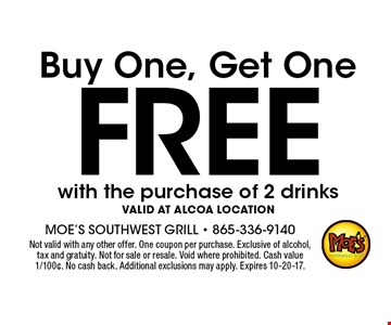 Free Buy One, Get One. Not valid with any other offer. One coupon per purchase. Exclusive of alcohol, tax and gratuity. Not for sale or resale. Void where prohibited. Cash value 1/100¢. No cash back. Additional exclusions may apply. Expires 10-20-17.
