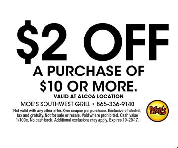 $2 off A PURCHASE OF $10 OR MORE.valid at Alcoa location. Not valid with any other offer. One coupon per purchase. Exclusive of alcohol, tax and gratuity. Not for sale or resale. Void where prohibited. Cash value 1/100¢. No cash back. Additional exclusions may apply. Expires 10-20-17.