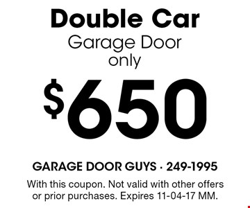 $650 Double CarGarage Dooronly. With this coupon. Not valid with other offers or prior purchases. Expires 11-04-17 MM.