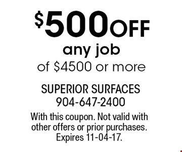$500 Off any jobof $4500 or more. With this coupon. Not valid with other offers or prior purchases. Expires 11-04-17.