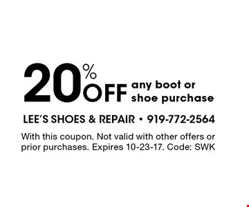 20% OFF any boot or shoe purchase. With this coupon. Not valid with other offers or prior purchases. Expires 10-23-17. Code: SWK