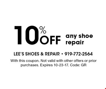 10% OFF any shoe repair. With this coupon. Not valid with other offers or prior purchases. Expires 10-23-17. Code: GR