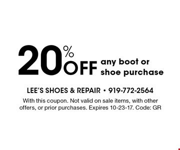 20% OFF any boot orshoe purchase. With this coupon. Not valid on sale items, with other offers, or prior purchases. Expires 10-23-17. Code: GR