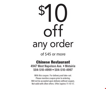 $10 off any order of $45 or more. With this coupon. For delivery and take-out. Please mention coupon prior to ordering. Will not be accepted upon delivery without coupon. Not valid with other offers. Offer expires 11-10-17.