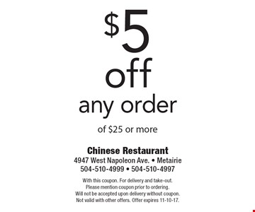$5 off any order of $25 or more. With this coupon. For delivery and take-out. Please mention coupon prior to ordering. Will not be accepted upon delivery without coupon. Not valid with other offers. Offer expires 11-10-17.
