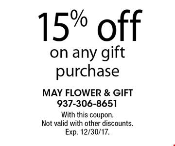 15% off on any gift purchase. With this coupon. Not valid with other discounts.Exp. 12/30/17.