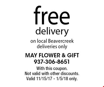 Free delivery on local Beavercreek. Deliveries only. With this coupon. Not valid with other discounts. Valid 11/15/17 - 1/5/18 only.