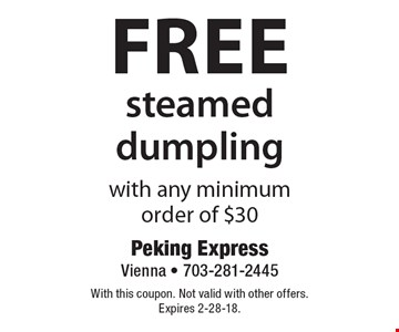 Free steamed dumpling with any minimum order of $30. With this coupon. Not valid with other offers. Expires 2-28-18.