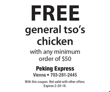 Free general tso's chicken with any minimum order of $50. With this coupon. Not valid with other offers. Expires 2-28-18.