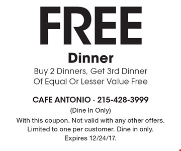 Free Dinner. Buy 2 Dinners, Get 3rd Dinner Of Equal Or Lesser Value Free. With this coupon. Not valid with any other offers. Limited to one per customer. Dine in only. Expires 12/24/17.