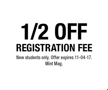 1/2 off REGISTRATION FEE. New students only. Offer expires 11-04-17. Mint Mag.