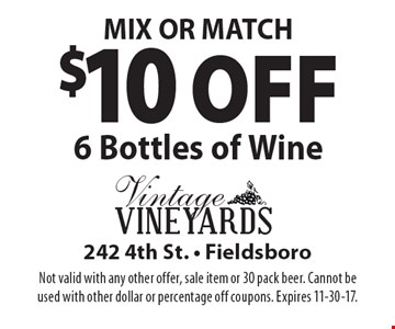 MIX OR MATCH $10 Off 6 Bottles of Wine. Not valid with any other offer, sale item or 30 pack beer. Cannot be used with other dollar or percentage off coupons. Expires 11-30-17.