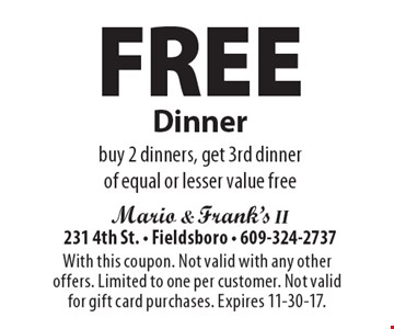 Free dinner. Buy 2 dinners, get 3rd dinner of equal or lesser value free. With this coupon. Not valid with any other offers. Limited to one per customer. Not valid for gift card purchases. Expires 11-30-17.