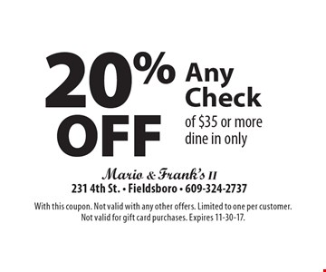 20% off any check of $35 or more. Dine in only. With this coupon. Not valid with any other offers. Limited to one per customer. Not valid for gift card purchases. Expires 11-30-17.