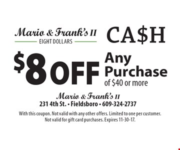 $8 off any purchase of $40 or more. With this coupon. Not valid with any other offers. Limited to one per customer. Not valid for gift card purchases. Expires 11-30-17.