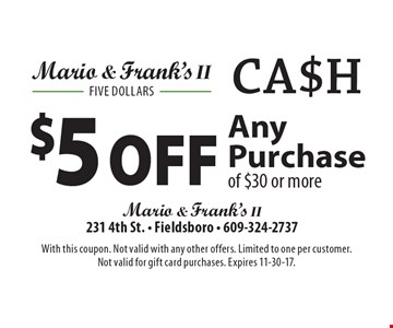 $5 off any purchase of $30 or more. With this coupon. Not valid with any other offers. Limited to one per customer.Not valid for gift card purchases. Expires 11-30-17.