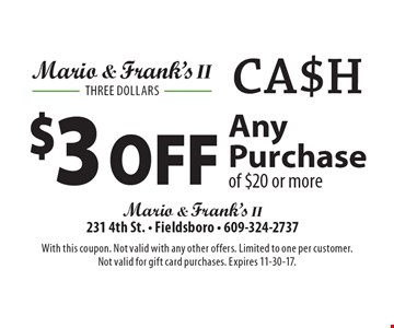 $3 off any purchase of $20 or more. With this coupon. Not valid with any other offers. Limited to one per customer.Not valid for gift card purchases. Expires 11-30-17.