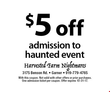 $5 off admission to haunted event. With this coupon. Not valid with other offers or prior purchases. One admission ticket per coupon. Offer expires 10-31-17.