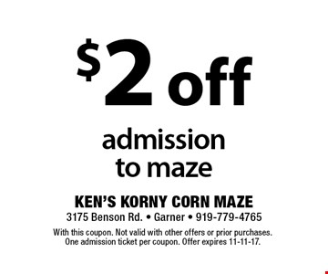 $2 off admissionto maze. With this coupon. Not valid with other offers or prior purchases. One admission ticket per coupon. Offer expires 11-11-17.