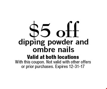 $5 offdipping powder and  ombre nails . Valid at both locationsWith this coupon. Not valid with other offers or prior purchases. Expires 12-31-17