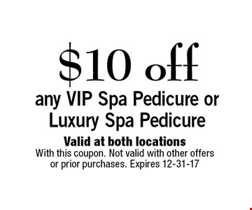 $10 offany VIP Spa Pedicure or Luxury Spa Pedicure. Valid at both locationsWith this coupon. Not valid with other offers or prior purchases. Expires 12-31-17