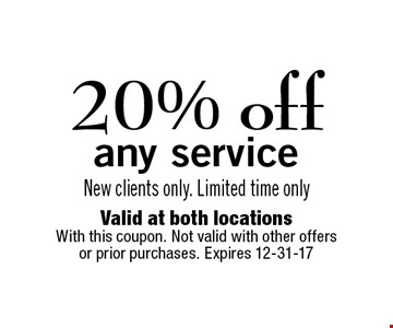 20% offany service New clients only. Limited time only . Valid at both locationsWith this coupon. Not valid with other offers or prior purchases. Expires 12-31-17