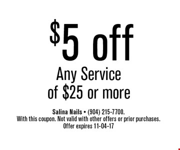 $5 off Any Service of $25 or more. Salina Nails - (904) 215-7700. With this coupon. Not valid with other offers or prior purchases. Offer expires 11-04-17