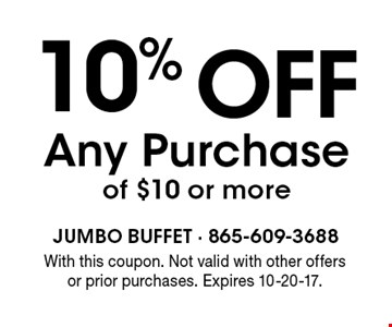 10%off Any Purchase of $10 or more. With this coupon. Not valid with other offers or prior purchases. Expires 10-20-17.